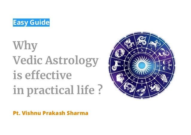 Easy Guide  Why  Vedic Astrology is effective in practical life ?  Pt. Vishnu Prakash Sharma