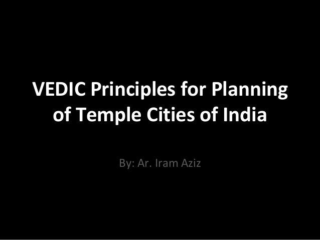 VEDIC Principles for Planning of Temple Cities of India By: Ar. Iram Aziz