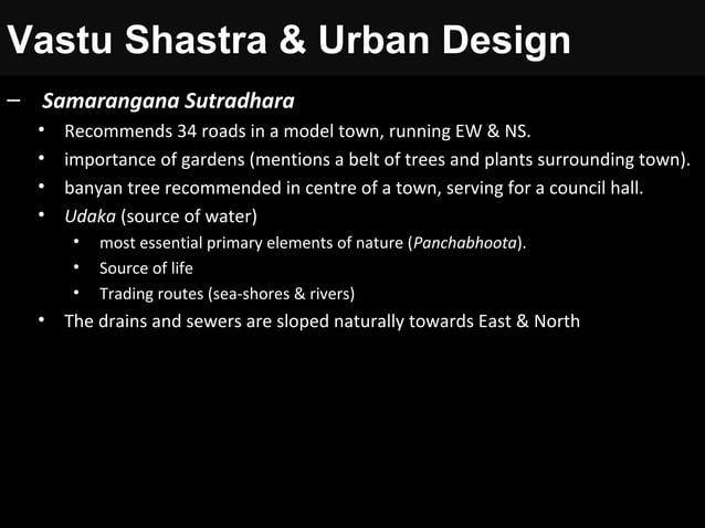 Vastu Shastra & Urban Design – Samarangana Sutradhara • Recommends 34 roads in a model town, running EW & NS. • importance...