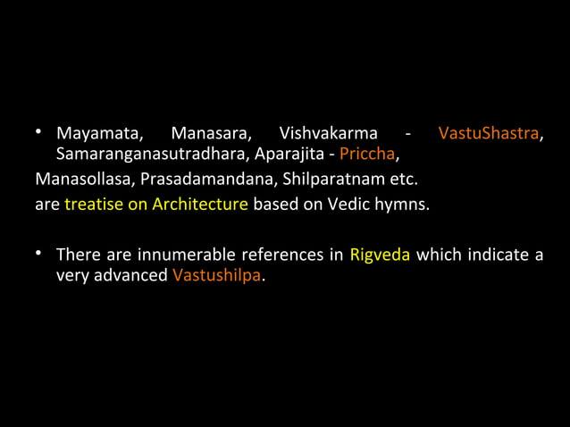 • Mayamata, Manasara, Vishvakarma - VastuShastra, Samaranganasutradhara, Aparajita - Priccha, Manasollasa, Prasadamandana,...
