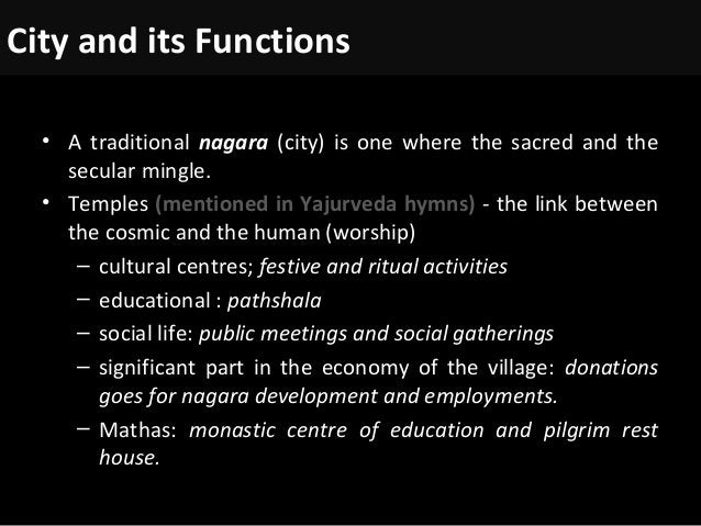 City and its Functions • A traditional nagara (city) is one where the sacred and the secular mingle. • Temples (mentioned ...