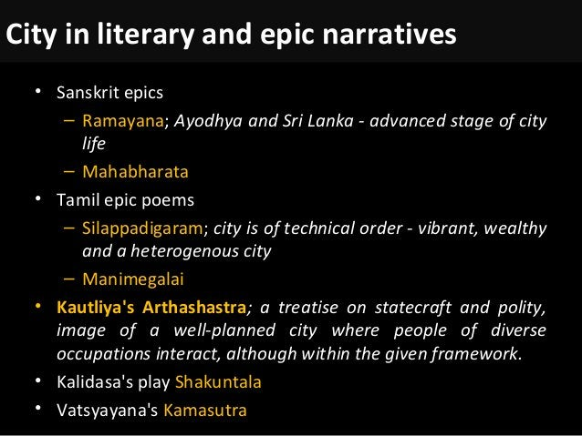 City in literary and epic narratives • Sanskrit epics – Ramayana; Ayodhya and Sri Lanka - advanced stage of city life – Ma...