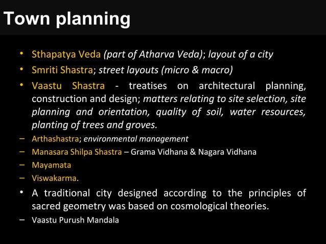 Town planning • Sthapatya Veda (part of Atharva Veda); layout of a city • Smriti Shastra; street layouts (micro & macro) •...