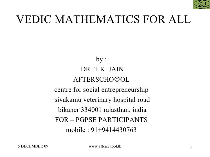 VEDIC MATHEMATICS FOR ALL  by :  DR. T.K. JAIN AFTERSCHO ☺ OL  centre for social entrepreneurship  sivakamu veterinary hos...