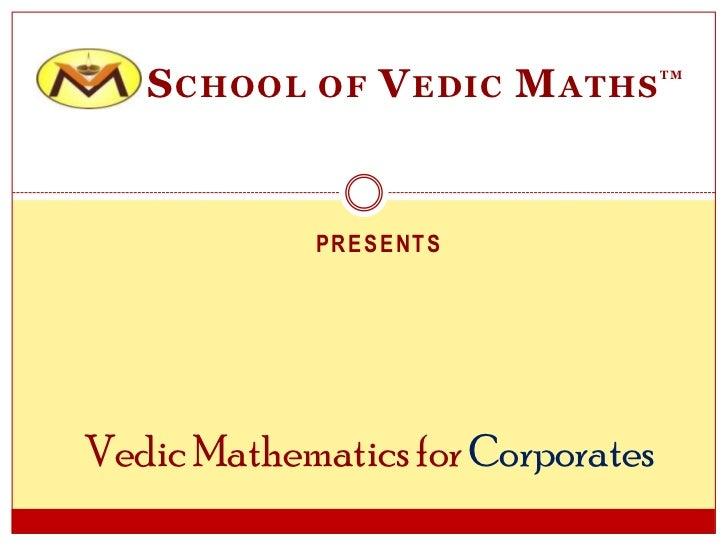 S CHOOL   OF   V EDIC M ATHS    TM             PRESENTSVedic Mathematics for Corporates