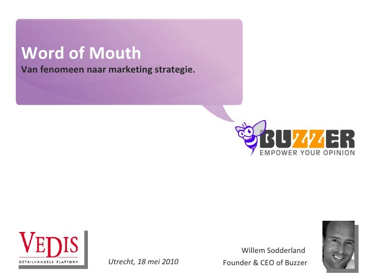 Word of Mouth Van fenomeen naar marketing strategie. Willem Sodderland  Founder & CEO of Buzzer Utrecht, 18 mei 2010