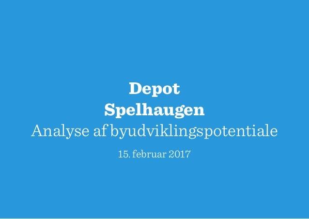 Depot Spelhaugen Analyse af byudviklingspotentiale 15. februar 2017