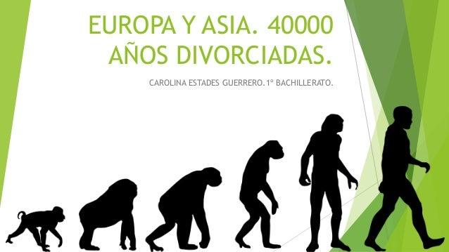 EUROPA Y ASIA. 40000  AÑOS DIVORCIADAS.  CAROLINA ESTADES GUERRERO.1º BACHILLERATO.