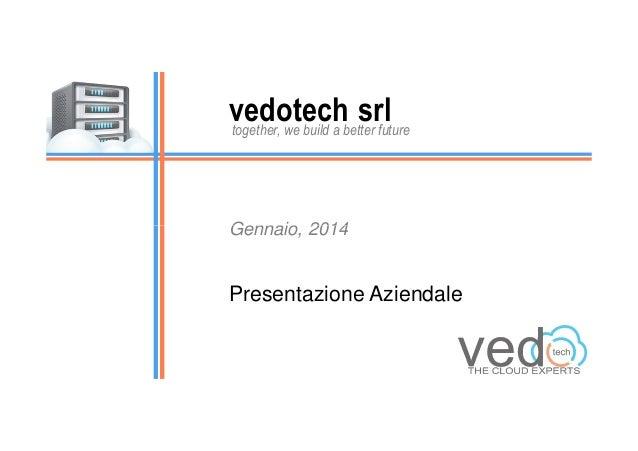 vedotechbetter future srl together, we build a  Gennaio, 2014  Presentazione Aziendale
