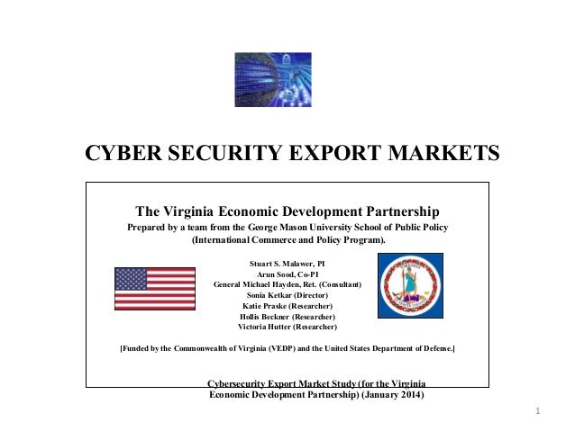 CYBER SECURITY EXPORT MARKETS The Virginia Economic Development Partnership Prepared by a team from the George Mason Unive...