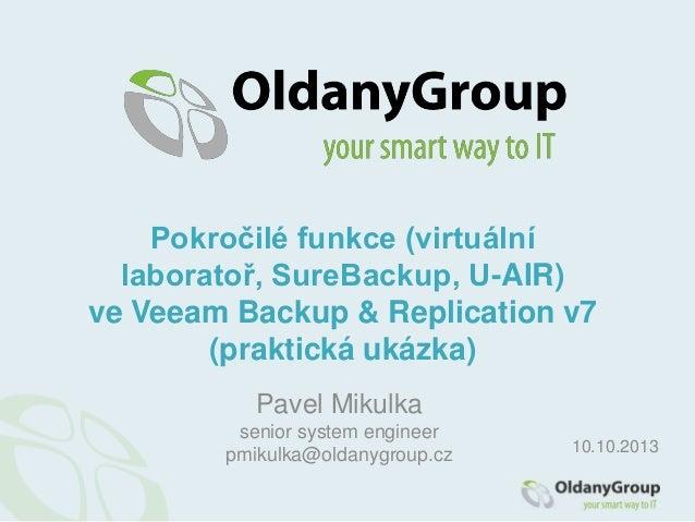 Pokročilé funkce (virtuální laboratoř, SureBackup, U-AIR) ve Veeam Backup & Replication v7 (praktická ukázka) Pavel Mikulk...