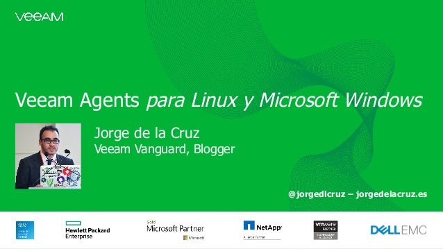 Veeam Agents para Linux y Microsoft Windows Jorge de la Cruz Veeam Vanguard, Blogger @jorgedlcruz – jorgedelacruz.es