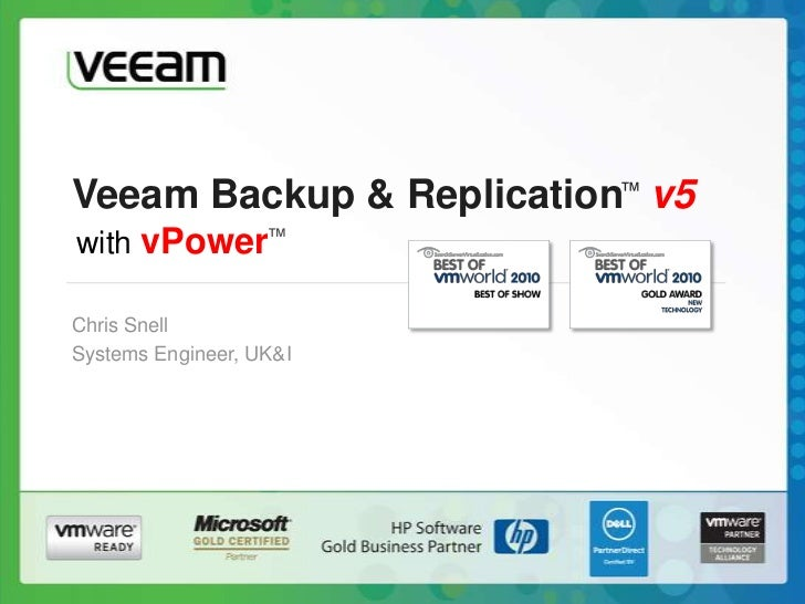 Veeam Backup & Replication™v5<br />with vPower™<br />Chris Snell<br />Systems Engineer, UK&I<br />