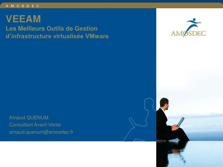 VEEAM Les Meilleurs Outils de Gestion d'infrastructure virtualisée VMware<br />Arnaud QUENUM<br />Consultant Avant-Vente<b...