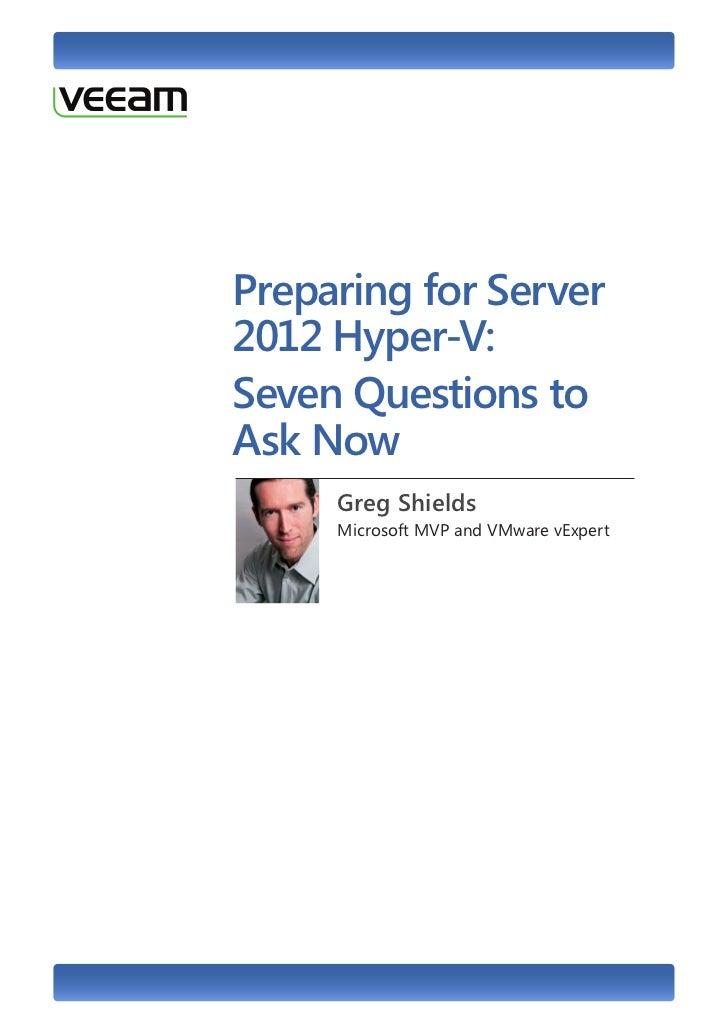 Preparing for Server2012 Hyper-V:Seven Questions toAsk Now     Greg Shields     Microsoft MVP and VMware vExpert