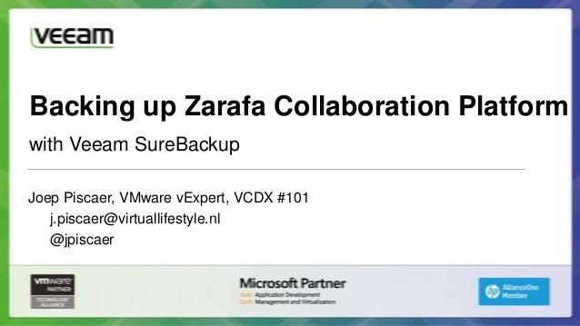 Backing up Zarafa Collaboration Platformwith Veeam SureBackupJoep Piscaer, VMware vExpert, VCDX #101   j.piscaer@virtualli...