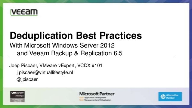 Deduplication Best PracticesWith Microsoft Windows Server 2012  and Veeam Backup & Replication 6.5Joep Piscaer, VMware vEx...
