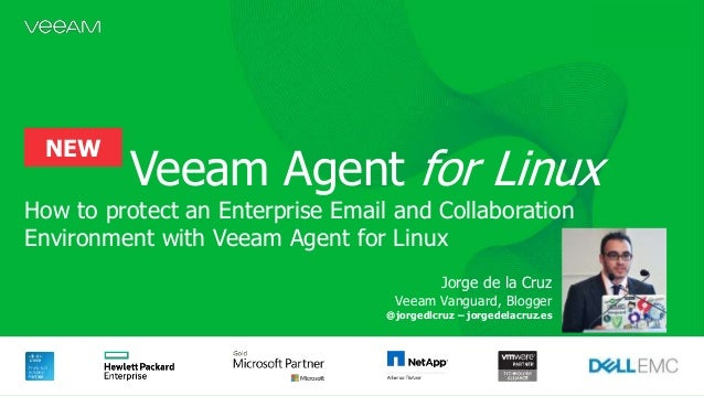 Veeam Agent for Linux How to protect an Enterprise Email and Collaboration Environment with Veeam Agent for Linux Jorge de...
