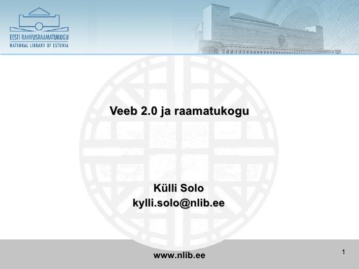 Veeb 2.0 ja raamatukogu             Külli Solo    kylli.solo@nlib.ee                              1        www.nlib.ee