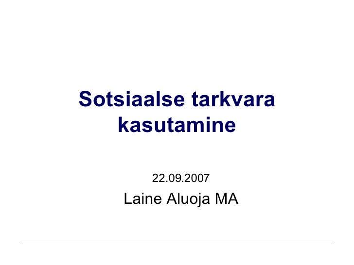Sotsiaalse tarkvara kasutamine 22.09.2007 Laine Aluoja MA