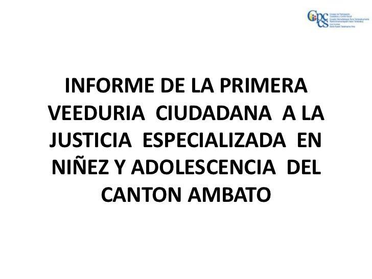 INFORME DE LA PRIMERAVEEDURIA CIUDADANA A LAJUSTICIA ESPECIALIZADA ENNIÑEZ Y ADOLESCENCIA DEL     CANTON AMBATO