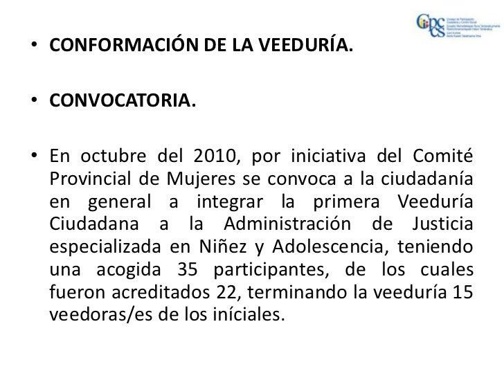 • CONFORMACIÓN DE LA VEEDURÍA.• CONVOCATORIA.• En octubre del 2010, por iniciativa del Comité  Provincial de Mujeres se co...