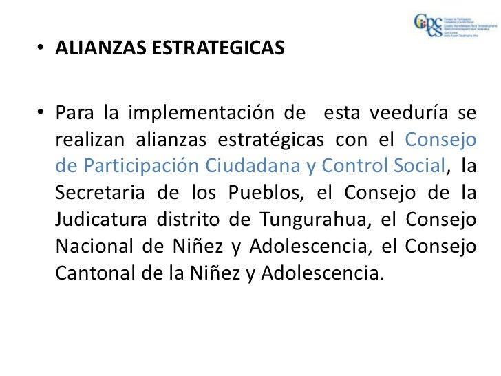 • ALIANZAS ESTRATEGICAS• Para la implementación de esta veeduría se  realizan alianzas estratégicas con el Consejo  de Par...