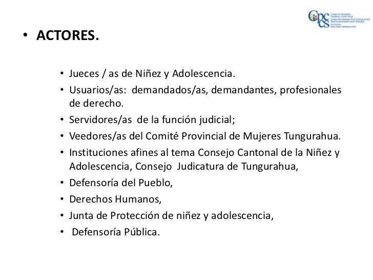 • ACTORES.    • Jueces / as de Niñez y Adolescencia.    • Usuarios/as: demandados/as, demandantes, profesionales      de d...