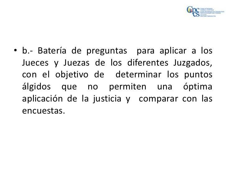 • b.- Batería de preguntas para aplicar a los  Jueces y Juezas de los diferentes Juzgados,  con el objetivo de determinar ...