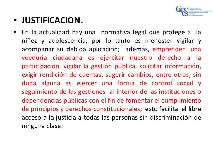 • JUSTIFICACION.• En la actualidad hay una normativa legal que protege a la  niñez y adolescencia, por lo tanto es meneste...