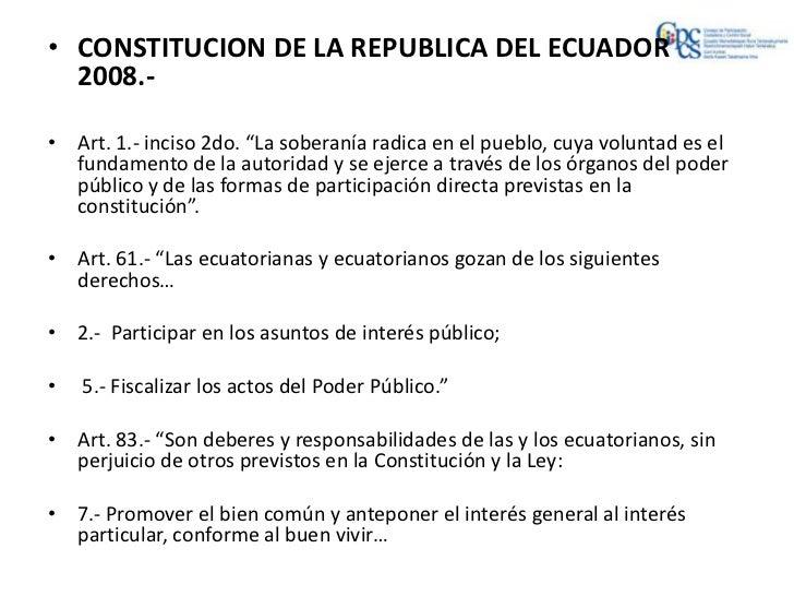 """• CONSTITUCION DE LA REPUBLICA DEL ECUADOR  2008.-• Art. 1.- inciso 2do. """"La soberanía radica en el pueblo, cuya voluntad ..."""