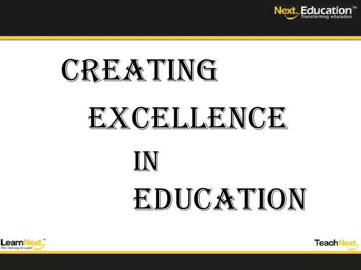 CREATING<br />EXCELLENCE<br />IN<br />EDUCATION<br />