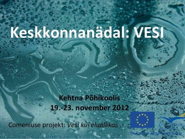 Keskkonnanädal: VESI                Kehtna Põhikoolis              19.-23. november 2012Comeniuse projekt: Vesi kui eluall...
