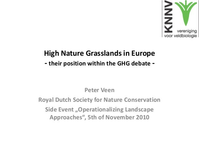 High Nature Grasslands in Europe - their position within the GHG debate - Peter Veen Royal Dutch Society for Nature Conser...