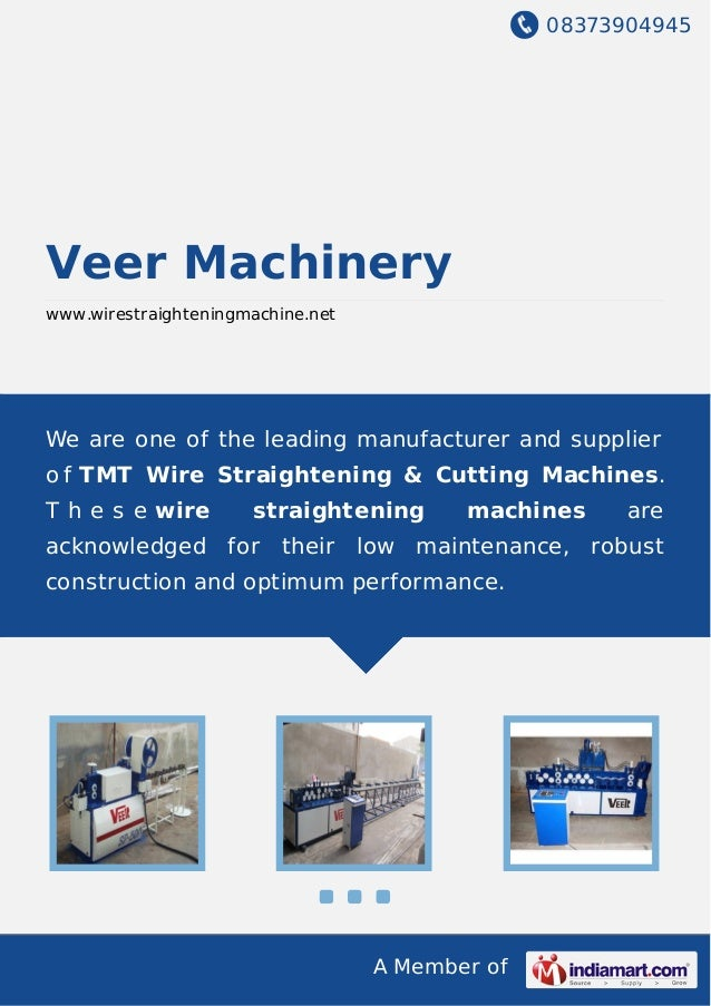 08373904945 A Member of Veer Machinery www.wirestraighteningmachine.net We are one of the leading manufacturer and supplie...