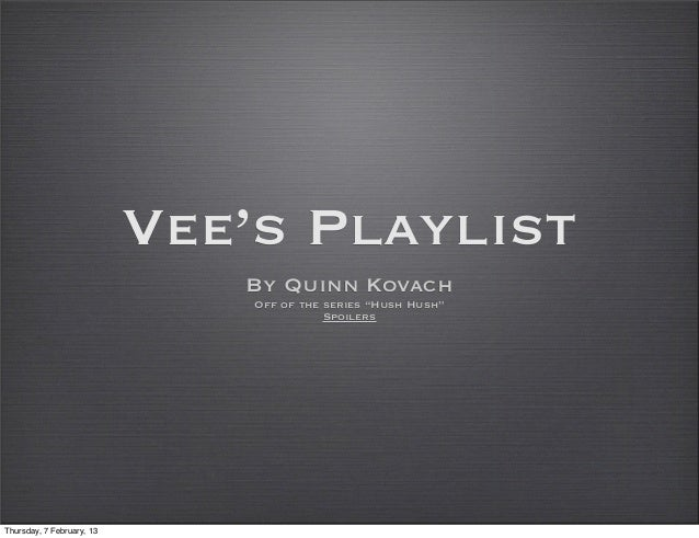 "Vee's Playlist                              By Quinn Kovach                               Off of the series ""Hush Hush""   ..."