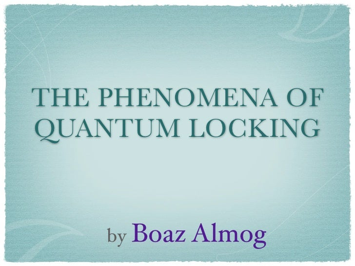 THE PHENOMENA OFQUANTUM LOCKING    by Boaz Almog