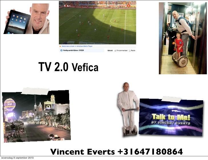 TV 2.0 Vefica     woensdag 8 september 2010                               Vincent Everts +31647180864