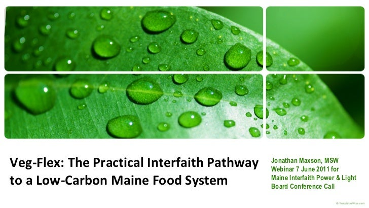 Veg-Flex: The Practical Interfaith Pathway to a Low-Carbon Maine Food System Jonathan Maxson, MSW Webinar 7 June 2011 for ...