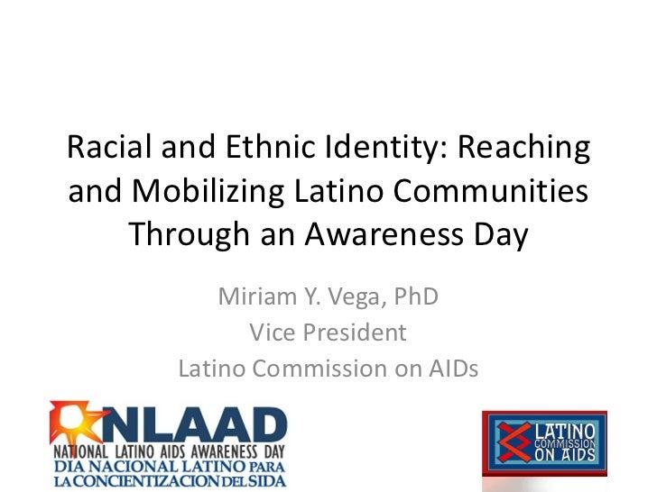 Racial and Ethnic Identity: Reachingand Mobilizing Latino Communities    Through an Awareness Day           Miriam Y. Vega...