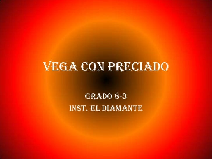 Vega con preciado<br />Grado 8-3<br />Inst. el diamante<br />