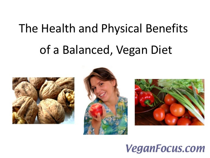 The Health and Physical Benefits   of a Balanced, Vegan Diet