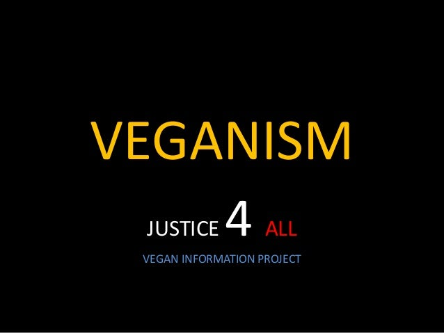 VEGANISM JUSTICE 4 ALL VEGAN INFORMATION PROJECT