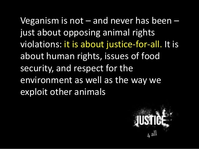 Veganism is not – and never has been – just about opposing animal rights violations: it is about justice-for-all. It is ab...
