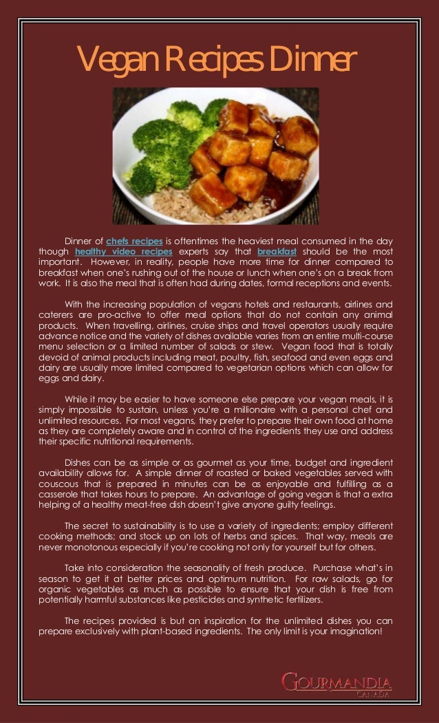 Vegan Recipes Dinner      Dinner of chefs recipes is oftentimes the heaviest meal consumed in the daythough healthy video ...
