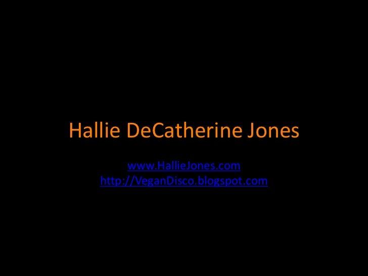 Hallie DeCatherine Jones        www.HallieJones.com   http://VeganDisco.blogspot.com
