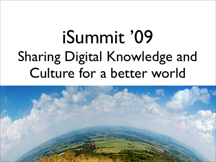 iSummit '09 Sharing Digital Knowledge and   Culture for a better world