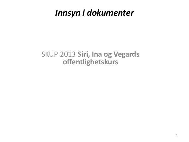 Innsyn i dokumenterSKUP 2013 Siri, Ina og Vegards      offentlighetskurs                                 1