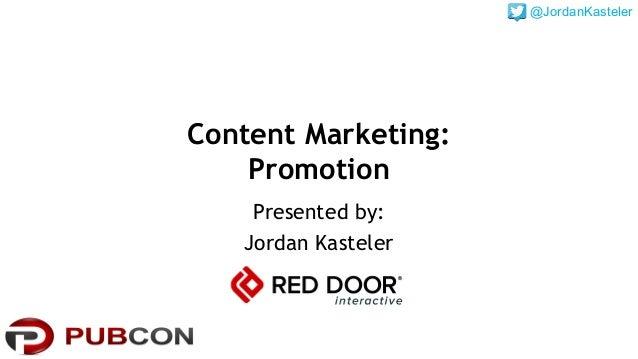 Content Marketing:  Promotion  Presented by:  Jordan Kasteler  @JordanKasteler
