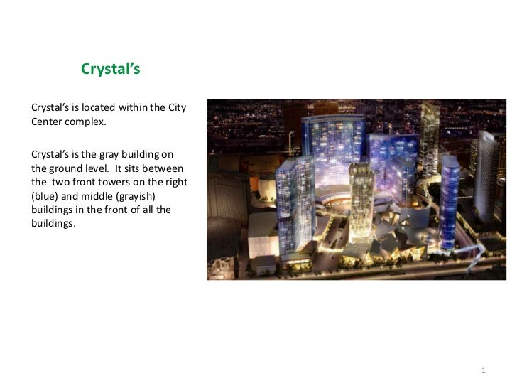 Crystal's <br />Crystal's is located within the City Center complex.<br />Crystal's is the gray building on the ground lev...